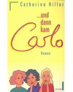 ...und dann kam Carlo - HILLER, CATHERINE