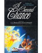 A Second Chance: The Story of a Near-Death Experience - His Divine Grace A. C. BHAKTIVEDANTA SWAMI PRABHUPADA