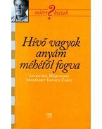 Hívő vagyok anyám méhétől fogva - Jankovics Marcell, Kovács Zsolt