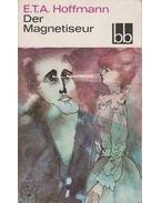 Der Magnetiseur - Hoffmann, Ernst Theodor Amadesus