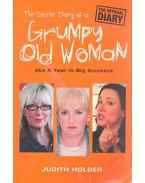 The Secret Diary of a Grumpy Old Woman - AKA a Year in Big Knickers - HOLDER, JUDITH