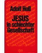 Jesus in schlechter Gesellschaft - Holl, Adolf