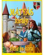 Mátyás király élete és kora - Hollós Henriett