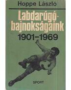 Labdarúgó-bajnokságaink 1901-1969 - Hoppe László