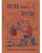 Here and There - Horace Mann Buckley, Alice B. Adams, Margaret L. White, Leslie R. Silvernale