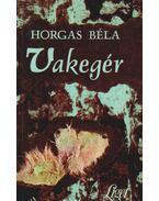 Vakegér - Horgas Béla