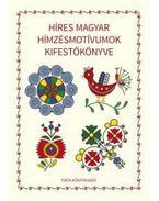 Híres magyar hímzésmotívumok kifestőkönyve - Horváth Ágnes