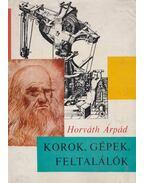 Korok, gépek, feltalálók - Horváth Árpád
