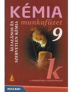 Kémia munkafüzet 9. - Horváth Balázs, Péntek Lászlóné, Dr. Síposné Dr. Kedves Éva