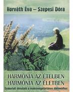 Harmónia az ételben - Harmónia az életben - Horváth Éva, Szepesi Dóra