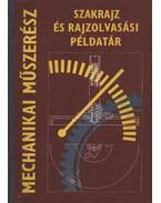 Mechanikai műszerész szakrajz és rajzolvasási példatár - Horváth Ferenc