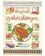 Horváth Ilona illusztrált szakácskönyve - Horváth Ilona