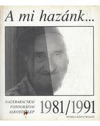 A mi hazánk... Nagybaracskai Fotográfiai Alkotótelep 1981/1991 - Horváth Imre