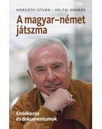 A magyar-német játszma. Emlékezés és dokumentumok - Horváth István, Heltai András