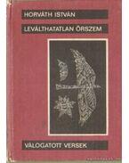 Leválhatatlan őrszem - Horváth István