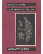 Leválthatatlan őrszem - Horváth István