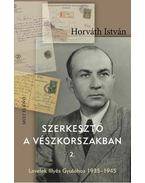 Szerkesztő a vészkorszakban 2. - Horváth István