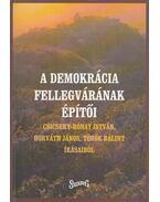 A demokrácia fellegvárának építői - Horváth János, Csicseri-Rónay István, Török Bálint