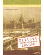 Tiltott történelmünk 1945-1947 - Horváth János