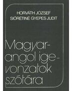 Magyar-angol igevonzatok szótára - Horváth József, Siórétiné Gyepes Judit