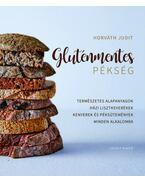 Gluténmentes pékség - Természetes alapanyagok házi lisztkeverékek kenyerek és péksütemények minden alkalomra - Horváth Judit