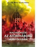Magyarország az atomháború árnyékában - Horváth Miklós, Kovács Vilmos