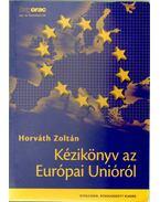 Kézikönyv az Európai Unióról - Horváth Zoltán