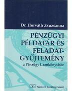 Pénzügyi példatár és feladatgyűjtemény - Horváth Zsuzsanna dr.