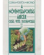 A növényszaporítás ábécéje - Hrotkó Károly, Füstös Zsuzsanna, Czáka Sarolta
