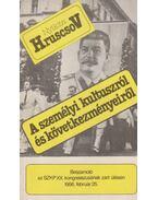 A személyi kultuszról és következményeiről - Hruscsov, Nyikita