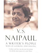 A Writer's People - Ways of Looking and Feeling - NAIPAUL, V.S.