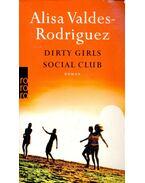 Dirty Girls Social Club (Titel des Originals: The Dirty Girls Social Club) - VALDES-RODRIGUEZ, ALISA
