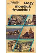 Hogy mondjuk franciául? - ANTAL, MÁRIA – GERGELYI, MIHÁLY – HELLER, ANNA