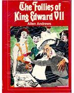 The Follies of King Edward VII - ANDREWS, ALLEN