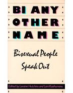 BI any Other Name – Bisexual People Speak Out - HUTCHINS, LORAINE – KAAHUMANU, LANI (ed)