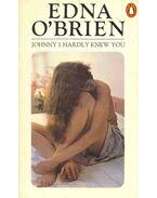 Johnny I Hardly Knew You - Edna O'Brien