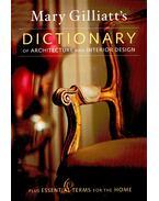 Mary Gilliatt's Dictionary of Architecture and Interior Design – Plus Essential Terms for the Home - Gilliatt, Mary