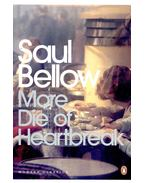 More Die of Heartbreak - Bellow, Saul