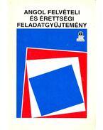 Angol felvételi és érettségi feladatgyűjtemény - MELIS, ILDIKÓ – SZALAY, KRISZTINA (szerk)