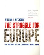 The Struggle for Europe – The History of the Continent Since 1945 - HITCHCOCK, WILLIAM I.