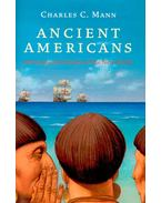 Ancient Americans - Rewriting the History of the New World - MANN, CHARLES C,