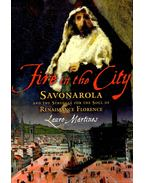 Fire in the City – Savonarola and the Struggle for the Soul of Renaissance Florence - MARTINES, LAURO
