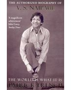 The World is What It Is – The Authorized Biography of V. S. Naipaul - French, Patrick