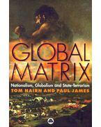 Global Matrix - Nationalism, Globalism and State-Terrorism - NAIRN, TOM – JAMES, PAUL
