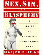 Sex, Sin, and Blasphemy – A Guide to America's Censorship Wars - HEINS, MARJORIE