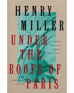 Under the Roofs of Paris - Miller, Henry