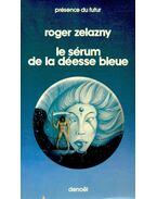Le sérum de la déesse bleue - Zelazny, Roger