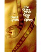 The Grass won't Grow till Spring - Lytton, David
