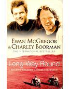 Long Way Round - Chasing Shadows Around the World - McGREGOR, EWAN – BOORMAN, CHARLEY