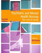 Psychiatric and Mental Health Nursing – The Craft of Caring - BARKER, PHIL
